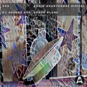 Audio Avantgarde Digital 003 – DJ George Eve – Space Plane