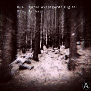 Audio Avantgarde Digital 004 – KANZ – Archaea